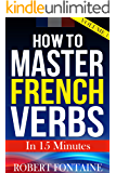 How To Master French Verbs - In 15 Minutes: Volume 1