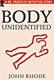 Body Unidentified: A Dr. Priestley Detective Story