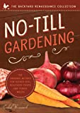 No-Till Gardening: The Organic Method for Richer Soil, Healthier Crops, and Fewer Weeds (The Backyard Renaissance Collection)