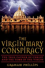 The Virgin Mary Conspiracy: The True Father of Christ and the Tomb of the Virgin Kindle Edition