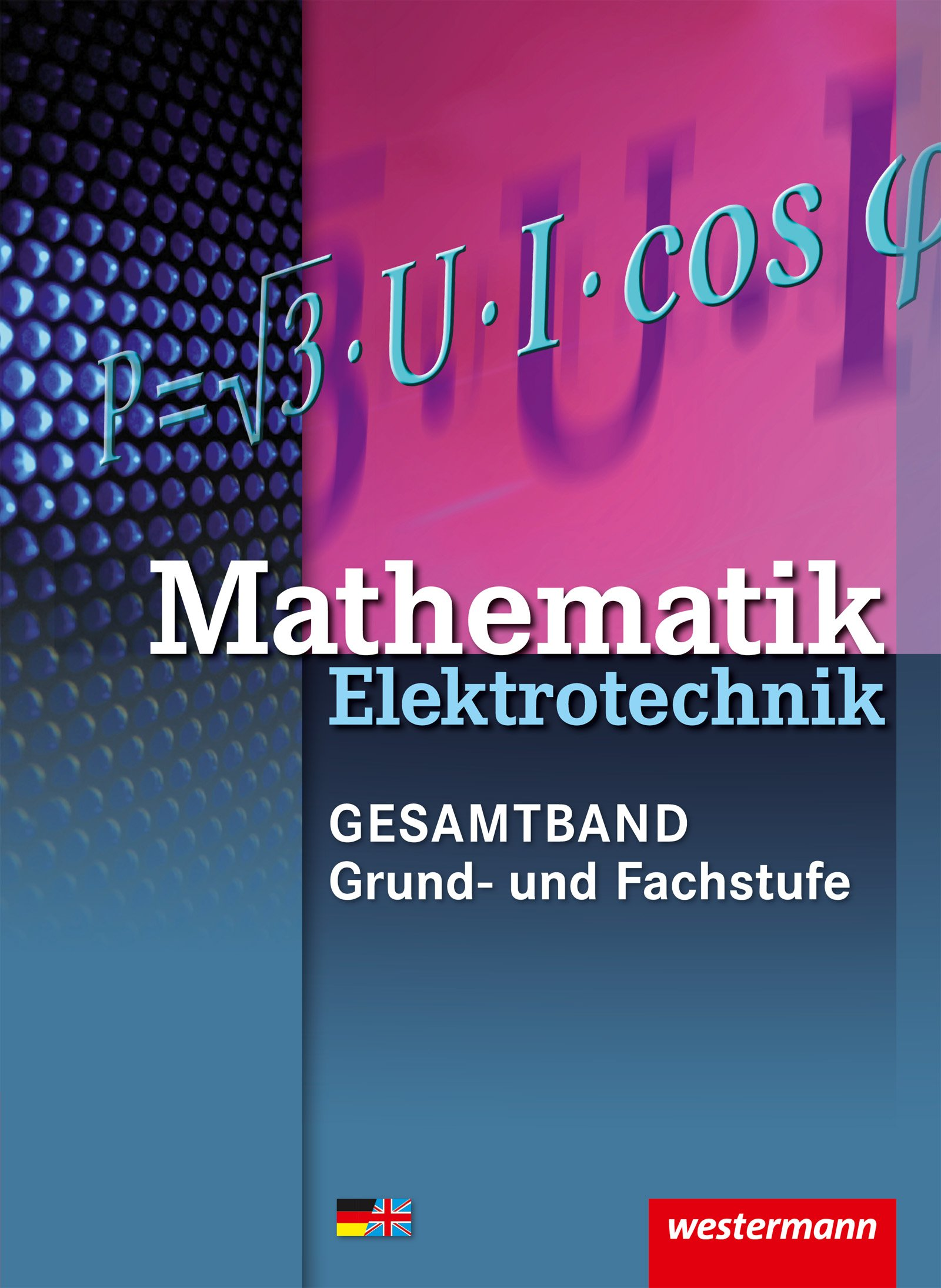 Elektrotechnik Technische Mathematik - Gesamtband: Mathematik Elektrotechnik: Grund- und Fachwissen: Schülerband