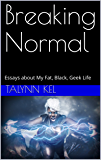 Breaking Normal: Essays about my Fat, Black, Geek Life