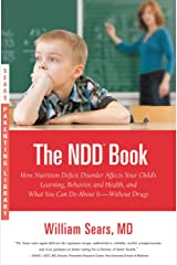 The N.D.D. Book: How Nutrition Deficit Disorder Affects Your Child's Learning, Behavior, and Health, and What You Can Do About It--Without Drugs (Sears Parenting Library) Kindle Edition