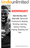 Summary: Own the Day, Own Your Life: Optimized Practices for Waking, Working, Learning, Eating, Training, Playing, Sleeping, and Sex