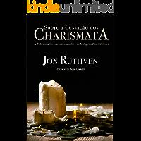 Sobre a cessação dos charismata: a polêmica cessacionista dos milagres pós-bíblicos