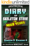 Diary of Minecraft Skeleton Steve the Noob Years - Season 3 Episode 4 (Book 16) : Unofficial Minecraft Books for Kids, Teens, & Nerds - Adventure Fan Fiction ... Steve the Noob Years) (English Edition)