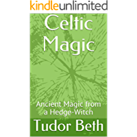 Celtic Magic: Ancient Magic from a Hedge-Witch