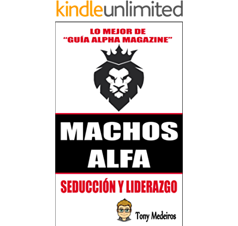 Machos Alfa: Seducción y Liderazgo eBook: Medeiros, Tony: Amazon.es: Tienda Kindle