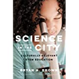 Science in the City: Culturally Relevant STEM Education (Race and Education)