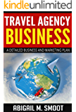 Travel Agency Business: A Detailed Business and Marketing Plan
