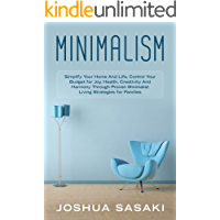 Minimalism: Simplify your Home and Life, Control your Budget for Joy, Health, Creativity, and Harmony through Proven Minimalist Living Strategies for Families