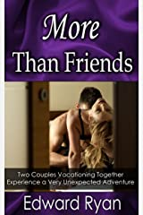 More Than Friends: Two Couples Vacationing Together Experience a Very Unexpected Adventure (Bedroom Secrets Book 4) Kindle Edition