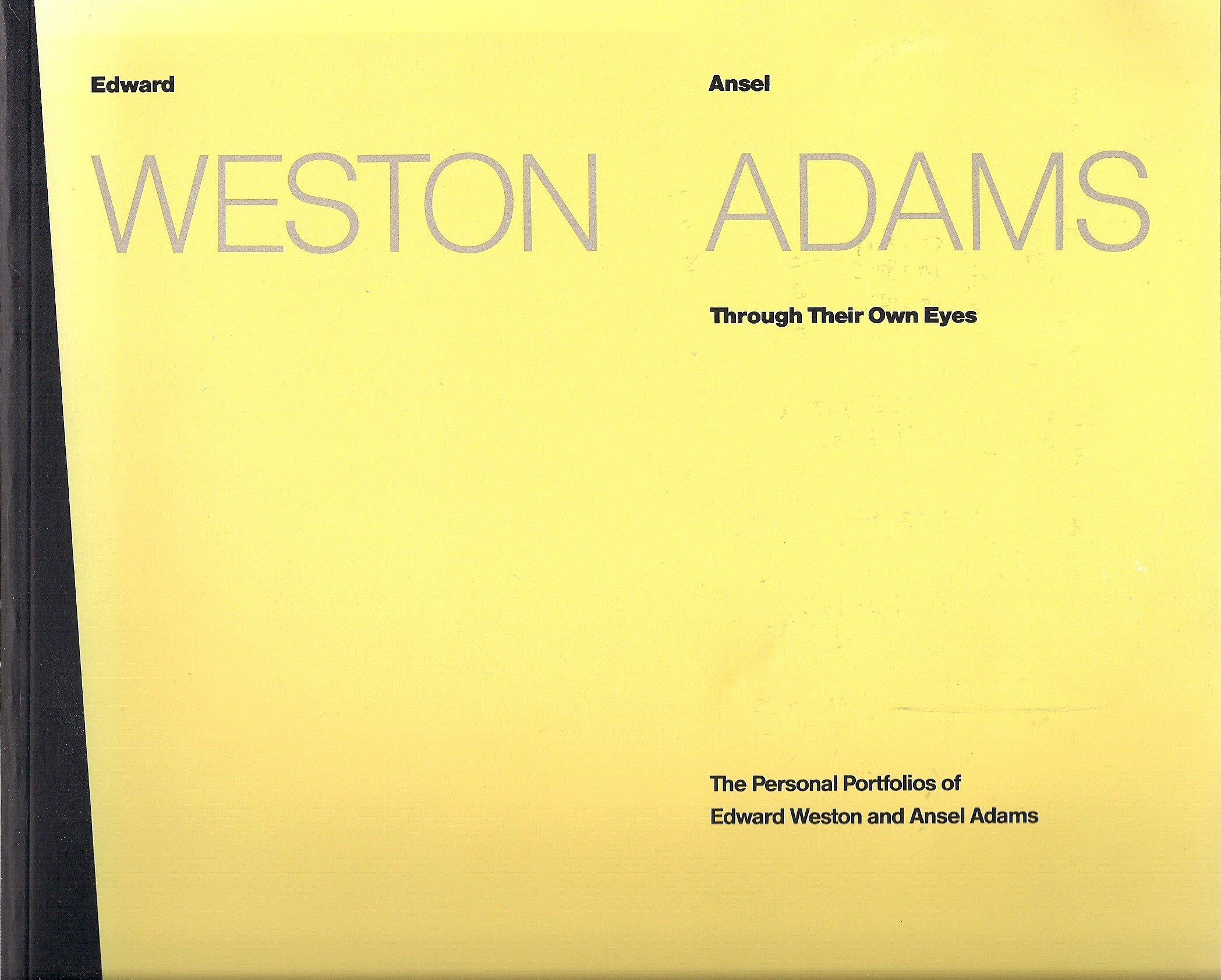 The Personal Portfolios of Edward Weston and Ansel Adams Through Their Own Eyes