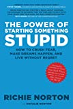 The Power of Starting Something Stupid: How to Crush Fear, Make Dreams Happen, and Live Without Regret by Stephen M. R. Covey (Foreword), Richie Norton (5-Mar-2013) Hardcover