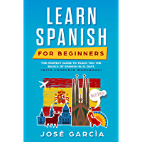 Learn Spanish for Beginners: Your Perfect Guide to Teach You the Basics of Spanish in 21 Days (with Complete Workbook) (English Edition)