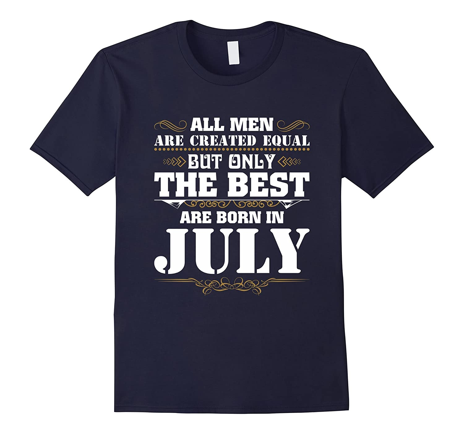 All Men Are Created Equal The Best Are Born In July T-shirt