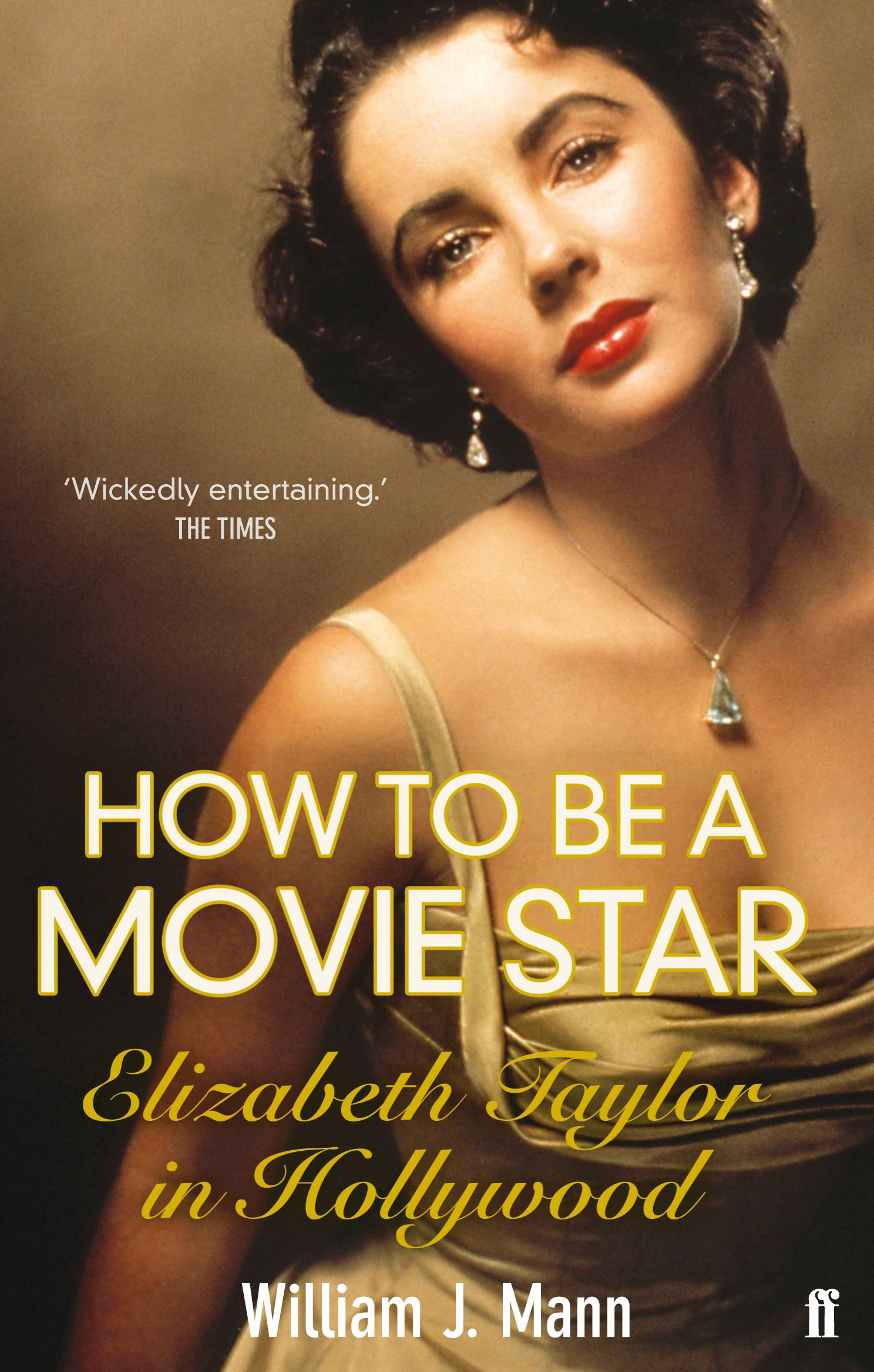 Download How to Be a Movie Star: Elizabeth Taylor in Hollywood, 1941-1981 pdf
