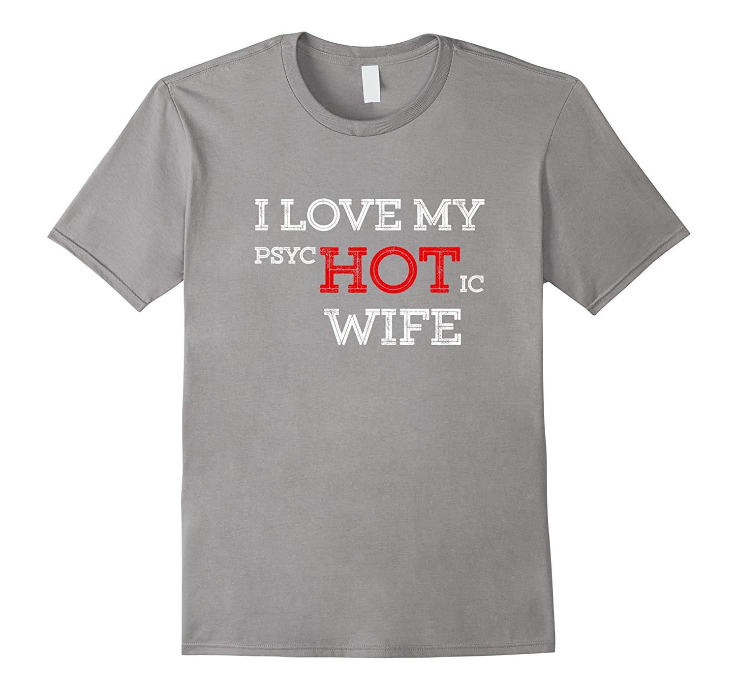 I Love My Psychotic Hot Wife T shirt