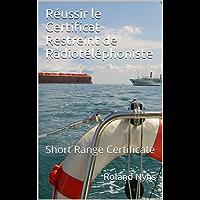 Réussir le Certificat Restreint de Radiotéléphoniste: Short Range Certificate (French Edition)