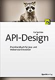 API-Design: Praxishandbuch für Java- und Webservice-Entwickler (German Edition)