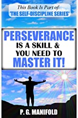 Perseverance Is A Skill & You Need To Master It! (The Self-Discipline Series - Book 4) (Persevere, Success, Skills, Personal Development, Self-Discipline) Kindle Edition