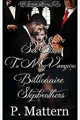 Sex Slave to my Vampire Billionaire Stepbrothers (A Reverse Harem Tale) Kindle Edition