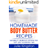 Homemade Body Butter Recipes: Naturally Luxurious Lotions for Soft & Nourished Skin