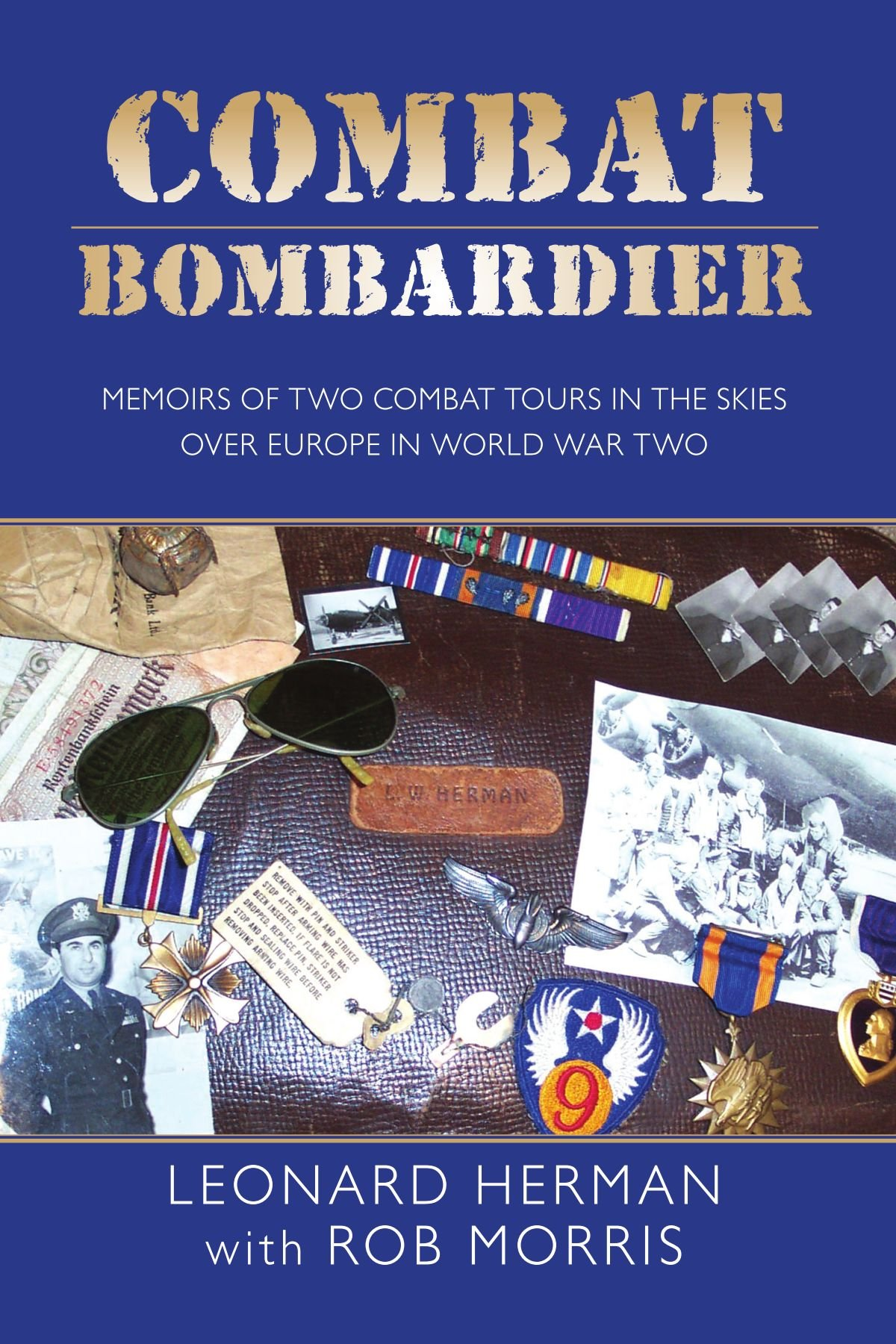 Download COMBAT BOMBARDIER: MEMOIRS OF TWO COMBAT TOURS IN THE SKIES OVER EUROPE IN WORLD WAR TWO ebook