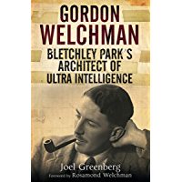 Gordon Welchman: Bletchley Park's Architect of Ultra Intelligence (English Edition)