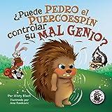 ¿Puede Pedro el Puercoespín controlar su mal genio?: Un libro ilustrado sobre cómo manejar la ira utilizando estrategias para
