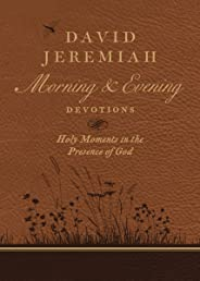 David Jeremiah Morning and Evening Devotions: Holy Moments in the Presence of God