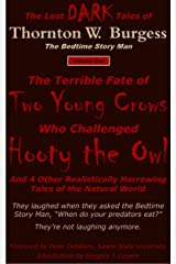 The Terrible Fate of Two Young Crows Who Challenged Hooty the Owl: And 4 Other Realistically Harrowing Tales of the Natural World (The Lost DARK Tales of Thornton W. Burgess Book 1) Kindle Edition