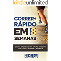 Como correr mais rápido em 8 semanas: Sistema comprovado de 8 semanas para correr mais rápido e aumentar a resistência. Inclui programas de treinamento para meia maratona e maratona