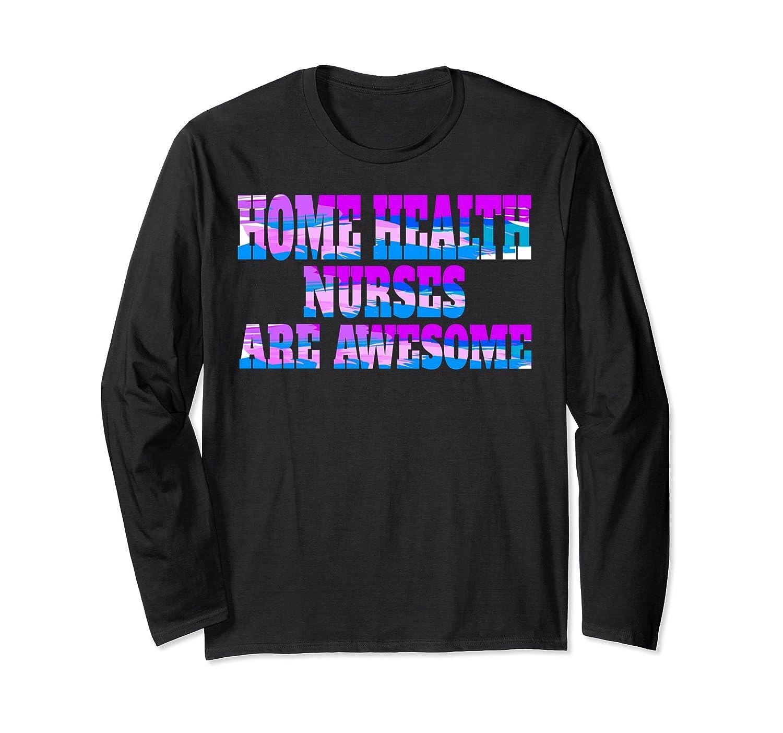 9a959e673 Funny Home Health Nurses Are Awesome Long Sleeve Shirt-alottee gift ...
