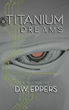 Titanium Dreams: A Tech Noir File