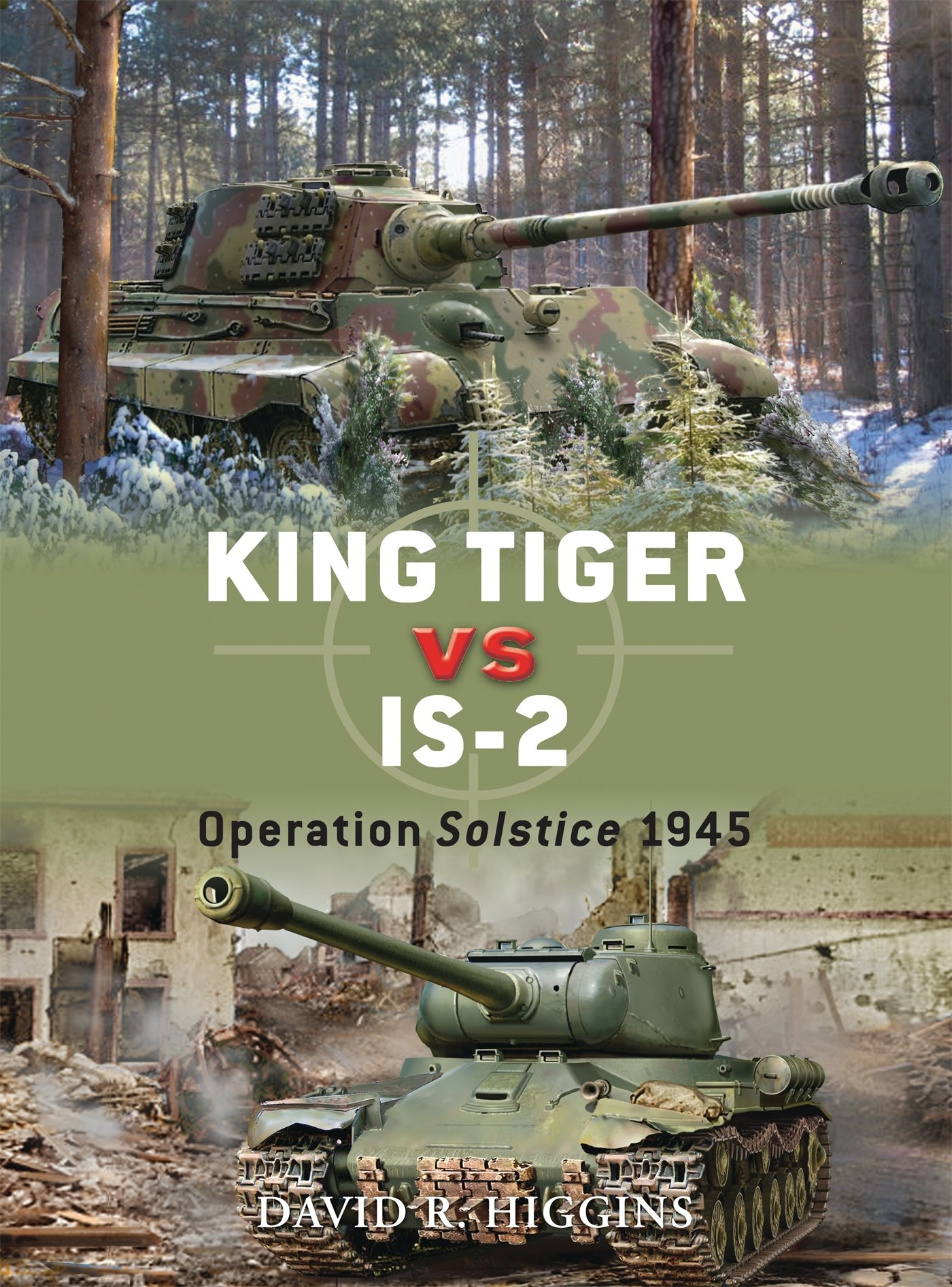 King Tiger Vs Is 2 Operation Solstice 1945 Duel David R Higgins