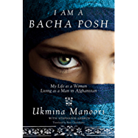 I Am a Bacha Posh: My Life as a Woman Living as a Man in Afghanistan (English Edition)