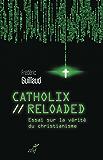 Catholix reloaded : Essai sur la vérité du christianisme (French Edition)