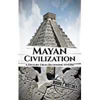 Mayan Civilization: A History From Beginning to End (English Edition)