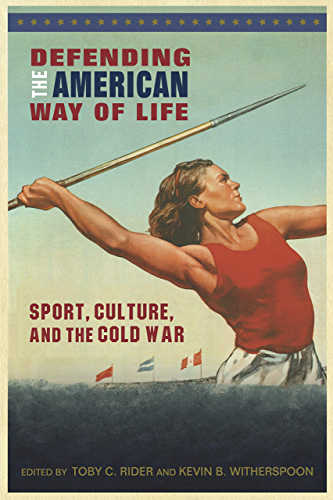 Defending the American Way of Life: Sport, Culture, and the Cold War (Sport, Culture, and Society) (English Edition)
