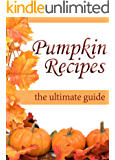 Pumpkin Recipes :The Ultimate Recipe Guide - Over 30 Delicious & Best Selling Recipes (English Edition)