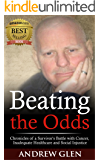 Beating the Odds: Chronicles of a Cancer Survivor's Battle with Cancer, Inadequate Healthcare and Social Injustice