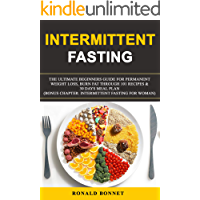 Intermittent Fasting: The Ultimate Beginners Guide for Permanent Weight Loss, Burn Fat Through 101 Recipes & 30 Days Meal Plan. (Bonus Chapter: Intermittent Fasting for Woman) (English Edition)