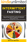 Intermittent Fasting: The Ultimate Beginners Guide for Permanent Weight Loss, Burn Fat Through 101 Recipes & 30 Days Meal Plan. (Bonus Chapter: Intermittent Fasting for Woman)