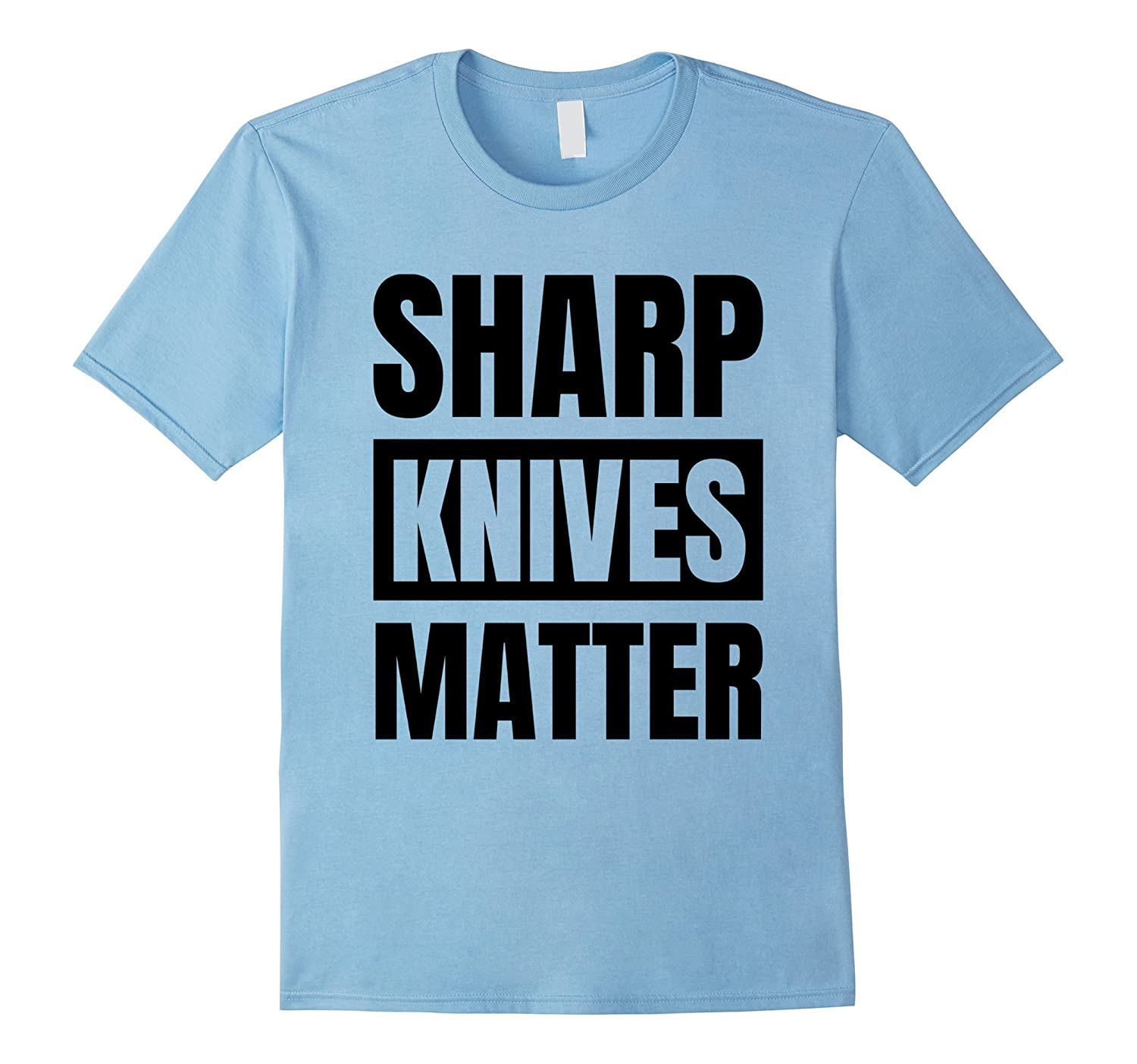 Sharp Knives Matter - Funny Culinary Cook Chef Humor T-shirt-CL
