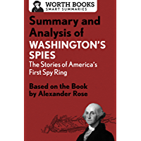 Summary and Analysis of Washington's Spies: The Story of America's First Spy Ring: Based on the Book by Alexander Rose (Smart Summaries) (English Edition)