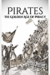 Pirates: The Golden Age of Piracy: A History From Beginning to End Kindle Edition