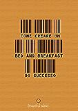 Come creare un Bed and Breakfast di successo: Non esiste una ricetta sicura per il successo, ma esistono strategie vincenti e errori da non fare.