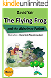 The flying Frog and the Alzheimer Patient : A detective story for children 9-14 and teens  (The Flying Frog series book 5)