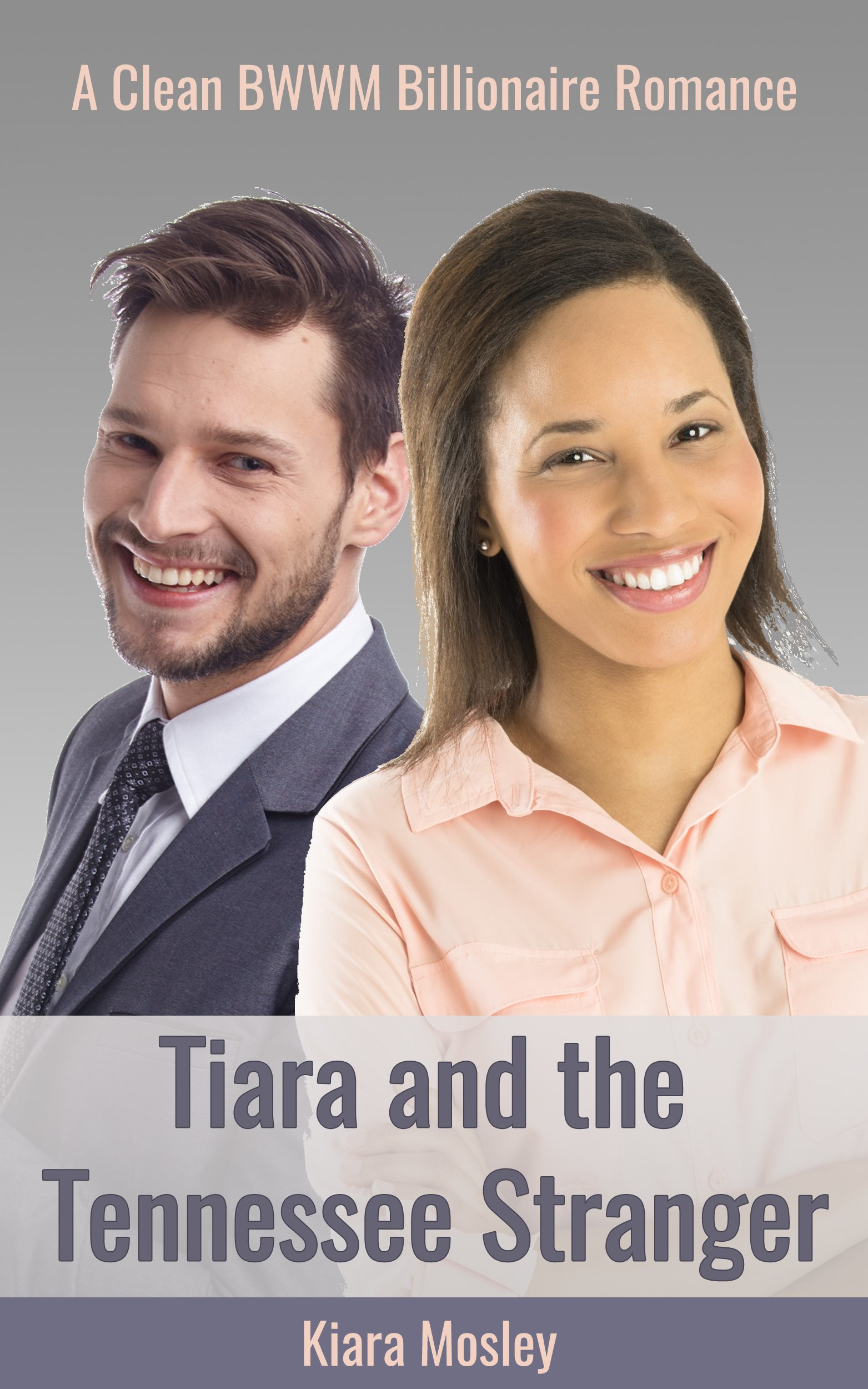 BWWM ROMANCE  Tiara And The Tennessee Stranger  A Clean BWWM Interracial Romance   Tiara In Tennessee Book 2   English Edition